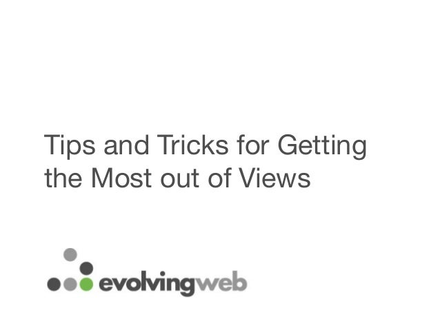 Tips and Tricks for Gettingthe Most out of Views