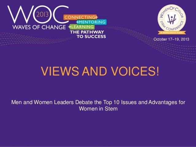 October 17–19, 2013  VIEWS AND VOICES! Men and Women Leaders Debate the Top 10 Issues and Advantages for Women in Stem