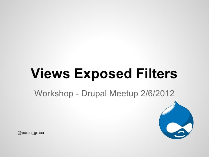 Views Exposed Filters       Workshop - Drupal Meetup 2/6/2012@paulo_graca