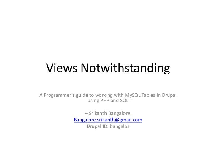 Views Notwithstanding<br />A Programmer's guide to working with MySQL Tables in Drupal using PHP and SQL<br />-- Srikanth ...