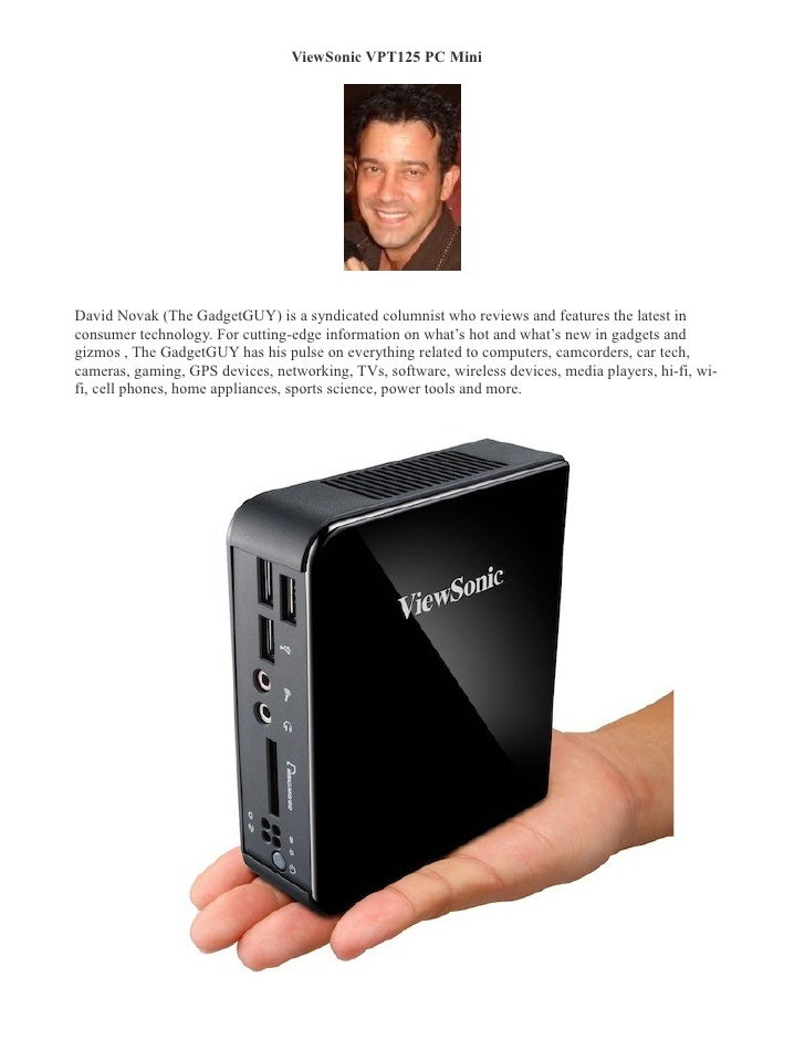 ViewSonic VPT125 PC Mini �     David Novak (The GadgetGUY) is a syndicated columnist who reviews and features the latest i...