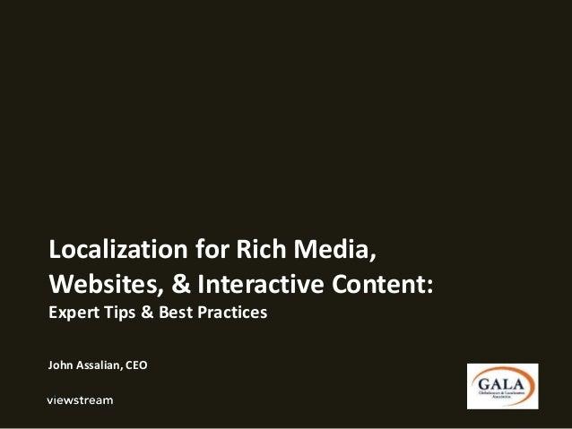 Localization for Rich Media, Websites, & Interactive Content: Expert Tips & Best Practices John Assalian, CEO