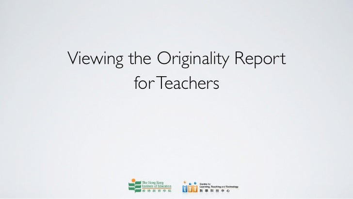 Viewing the Originality Report         for Teachers