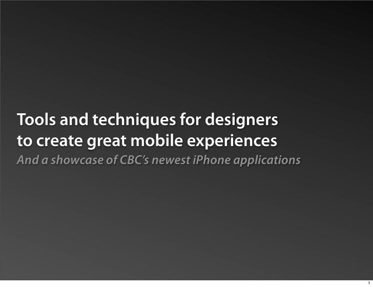 Tools and techniques for designers to create great mobile experiences And a showcase of CBC's newest iPhone applications  ...