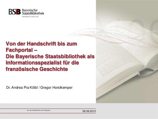 Von der Handschrift bis zumFachportal –Die Bayerische Staatsbibliothek alsInformationsspezialist für diefranzösische Gesch...