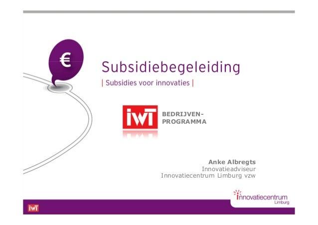 BEDRIJVEN-PROGRAMMA               Anke Albregts             InnovatieadviseurInnovatiecentrum Limburg vzw