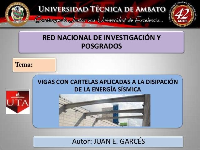 RED NACIONAL DE INVESTIGACIÓN Y                   POSGRADOSTema:        VIGAS CON CARTELAS APLICADAS A LA DISIPACIÓN      ...