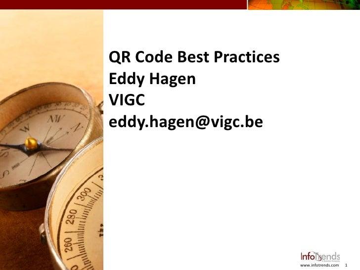 QR Code Best Practices                    Eddy Hagen                    VIGC                    eddy.hagen@vigc.be© 2012 I...