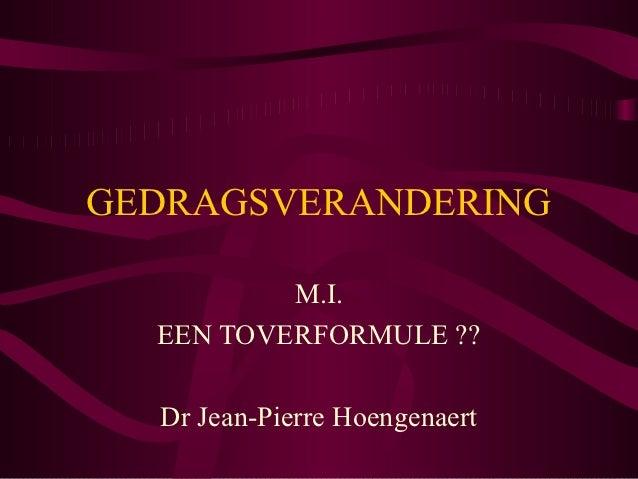 GEDRAGSVERANDERING          M.I.  EEN TOVERFORMULE ??  Dr Jean-Pierre Hoengenaert