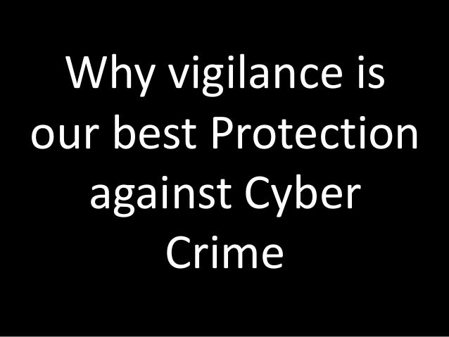 Why vigilance is our best Protection against Cyber Crime