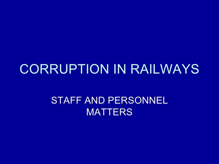 CORRUPTION IN RAILWAYS STAFF AND PERSONNEL MATTERS
