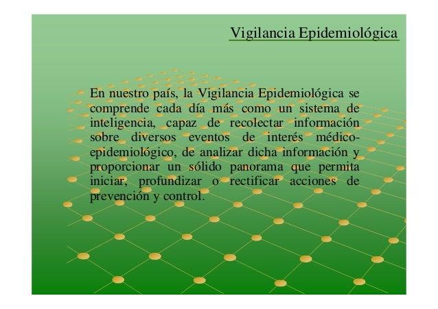 Vigilancia Epidemiológica En nuestro país, la Vigilancia Epidemiológica se comprende cada día más como un sistema de intel...
