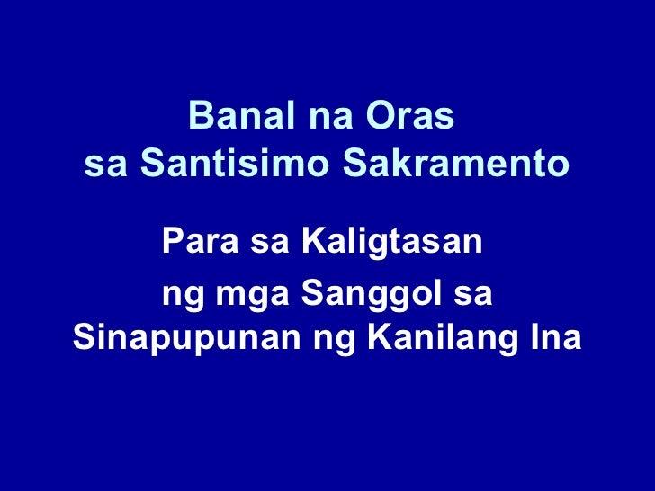 Banal na Orassa Santisimo Sakramento     Para sa Kaligtasan     ng mga Sanggol saSinapupunan ng Kanilang Ina