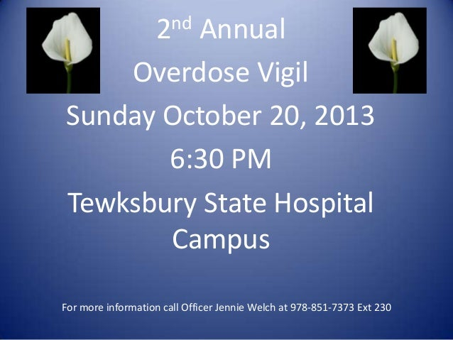 2nd Annual Overdose Vigil Sunday October 20, 2013 6:30 PM Tewksbury State Hospital Campus For more information call Office...