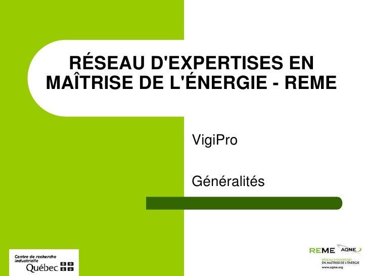 VigiPro<br />Généralités<br />RÉSEAU D'EXPERTISES EN MAÎTRISE DE L'ÉNERGIE - REME<br />