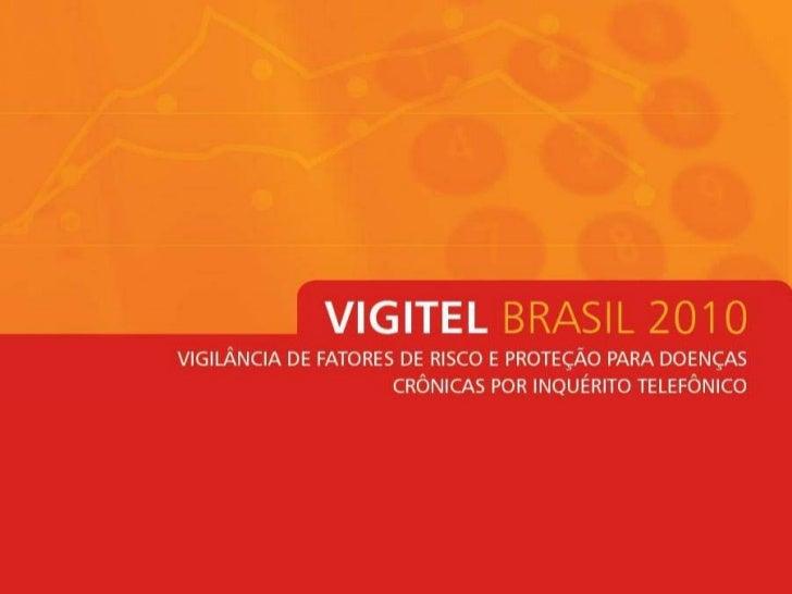 VIGITEL 2010 Sistema de Monitoramento de Fatores de Risco e Proteção para  Doenças Crônicas Não Transmissíveis por meio de...