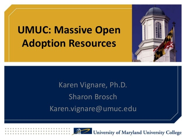 UMUC: Massive Open Adoption Resources Karen Vignare, Ph.D. Sharon Brosch Karen.vignare@umuc.edu
