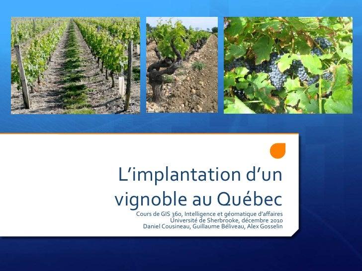 L'implantation d'unvignoble au Québec  Cours de GIS 360, Intelligence et géomatique d'affaires              Université de ...