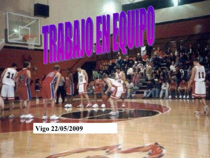 TRABAJO EN EQUIPO Vigo 22/05/2009