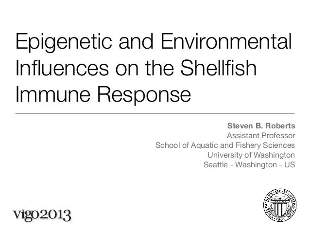 Epigenetic and Environmental Influences on the Shellfish Immune Response Steven B. Roberts Assistant Professor School of Aqu...