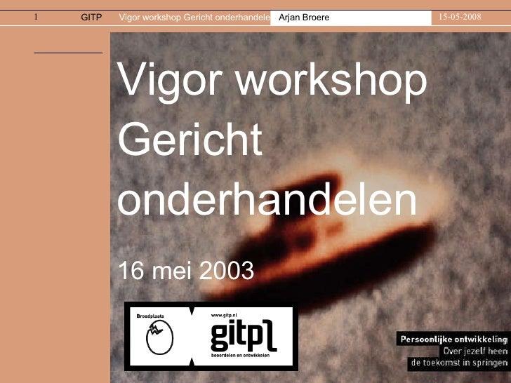 Vigor workshop 2008 Gericht onderhandelen Arjan Broere