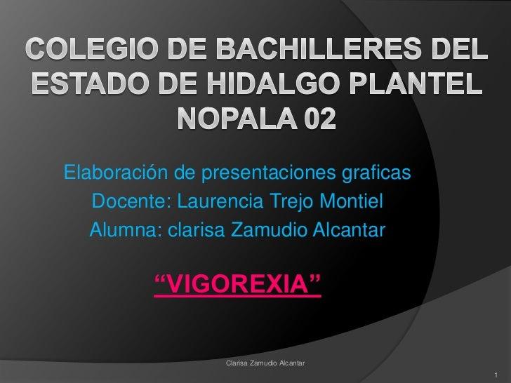 Colegio de bachilleres del estado de hidalgo plantel nopala 02<br />Elaboración de presentaciones graficas<br />Docente: L...