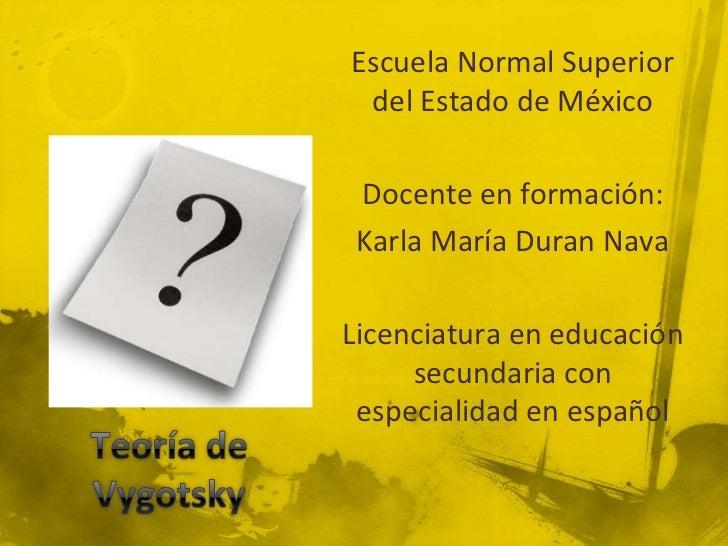 Escuela Normal Superior del Estado de México Docente en formación: Karla María Duran NavaLicenciatura en educación     sec...