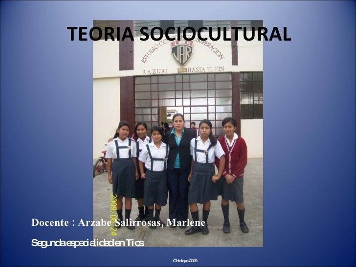 TEORIA SOCIOCULTURAL     Docente : Arzabe Salirrosas, Marlene Se und e p c lid d e Tic .   g a s e ia a n s               ...