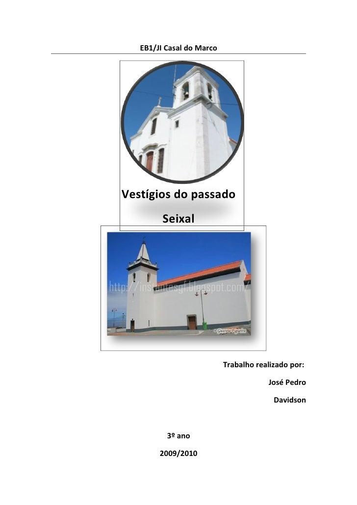 EB1/JI Casal do Marco     Vestígios do passado          Seixal                                Trabalho realizado por:     ...