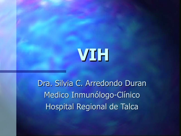 VIHDra. Silvia C. Arredondo Duran Medico Inmunólogo-Clínico  Hospital Regional de Talca