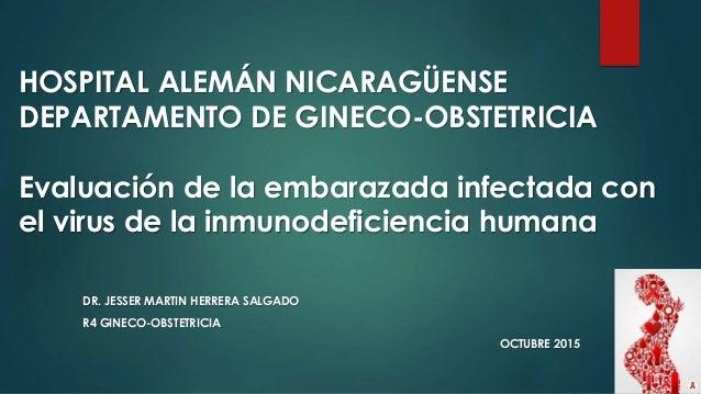 HOSPITAL ALEMÁN NICARAGÜENSE DEPARTAMENTO DE GINECO-OBSTETRICIA Evaluación de la embarazada infectada con el virus de la i...