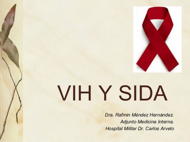 VIH Y SIDA Dra. Rafmin Méndez Hernández. Adjunto Medicina Interna. Hospital Militar Dr. Carlos Arvelo