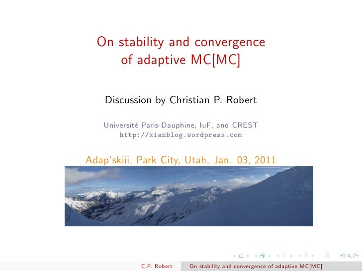 On stability and convergence     of adaptive MC[MC]    Discussion by Christian P. Robert   Universit´ Paris-Dauphine, IuF,...