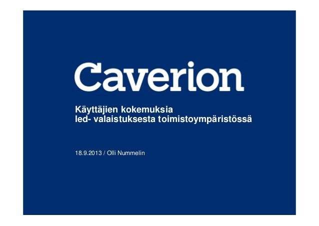 Käyttäjien kokemuksia led- valaistuksesta toimistoympäristössä 18.9.2013 / Olli Nummelin