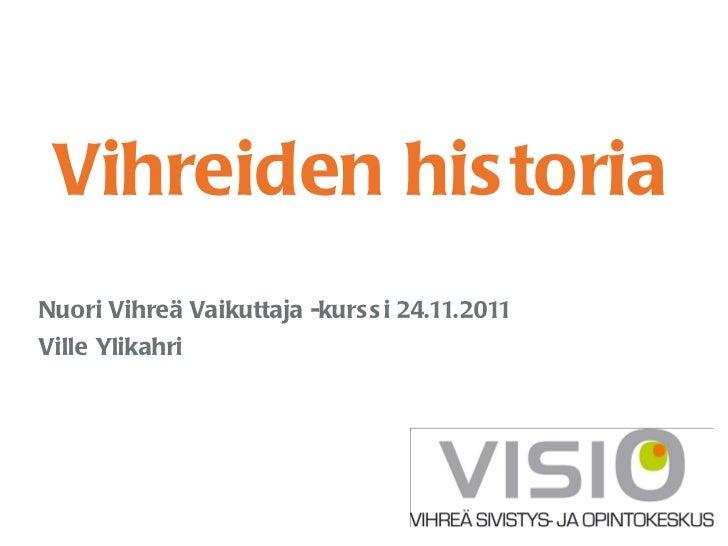 Vihreiden historia Nuori Vihreä Vaikuttaja -kurssi 24.11.2011 Ville Ylikahri