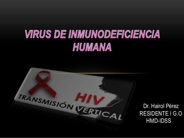 Dr. Hairol Pérez RESIDENTE I G.O HMD-IDSS