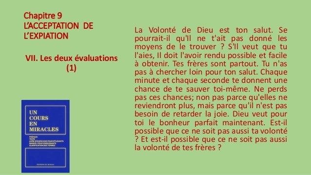 Chapitre 9 L'ACCEPTATION DE L'EXPIATION VII. Les deux évaluations (1) La Volonté de Dieu est ton salut. Se pourrait-il qu'...