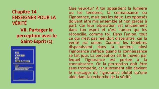 Chapitre 14 ENSEIGNER POUR LA VÉRITÉ VII. Partager la perception avec le Saint-Esprit (1) Que veux-tu? À toi appartient la...