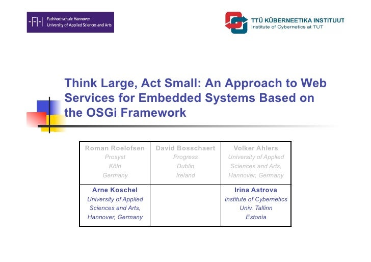 Think Large, Act Small: An Approach to Web Services for Embedded Systems Based on the OSGi Framework     Roman Roelofsen  ...