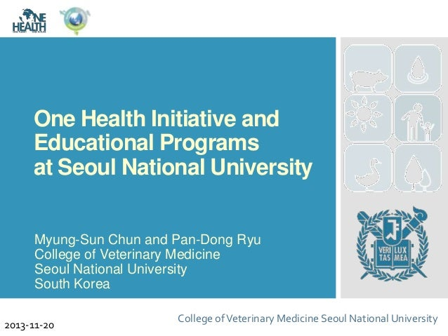 One Health Initiative and Educational Programs at Seoul National University Myung-Sun Chun and Pan-Dong Ryu College of Vet...