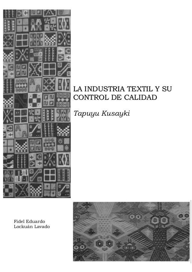 LA INDUSTRIA TEXTIL Y SU                 CONTROL DE CALIDAD                 Tapuyu KusaykiFidel EduardoLockuán Lavado