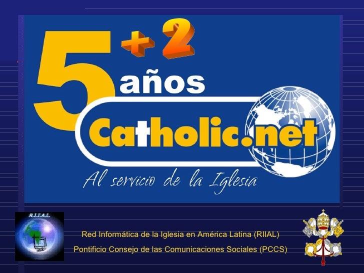 Red Inform ática de la Iglesia en América Latina (RIIAL) Pontificio Consejo de las Comunicaciones Sociales (PCCS) + 2