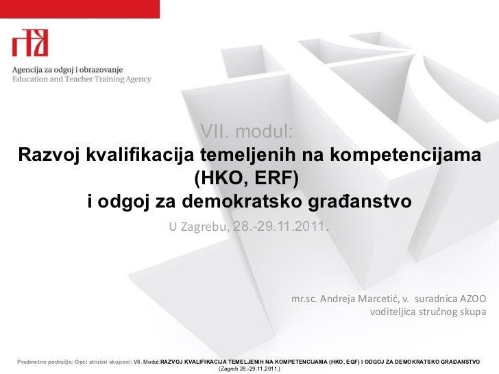 VII.  m odul :  R azvoj kvalifikacija temeljenih   na kompetencijama  (HKO, ERF)  i  odgoj za demokratsko građanstvo U Zag...