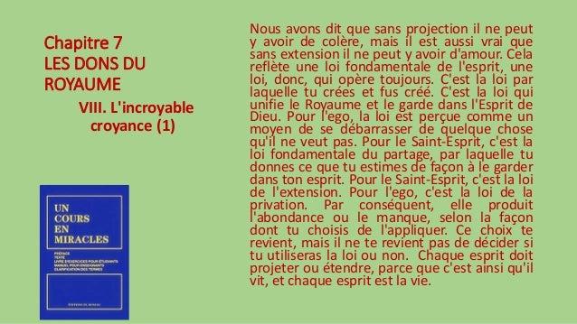 Chapitre 7 LES DONS DU ROYAUME VIII. L'incroyable croyance (1) Nous avons dit que sans projection il ne peut y avoir de co...