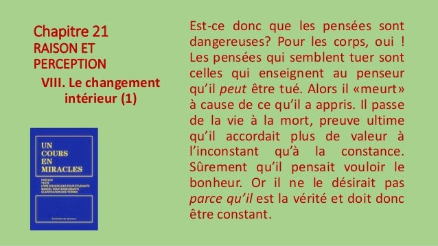Chapitre 21 RAISON ET PERCEPTION VIII. Le changement intérieur (1) Est-ce donc que les pensées sont dangereuses? Pour les ...