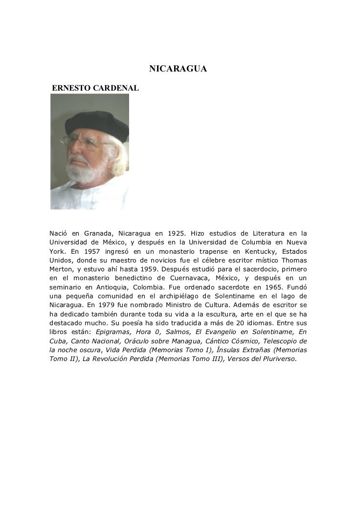 NICARAGUAERNESTO CARDENALNació en Granada, Nicaragua en 1925. Hizo estudios de Literatura en laUniversidad de México, y de...