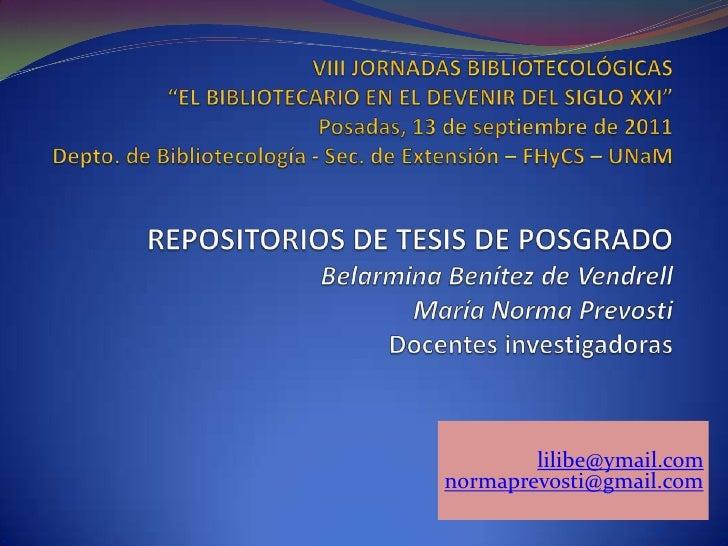 """VIII JORNADAS BIBLIOTECOLÓGICAS""""EL BIBLIOTECARIO EN EL DEVENIR DEL SIGLO XXI""""Posadas, 13 de septiembre de 2011Depto. de Bi..."""