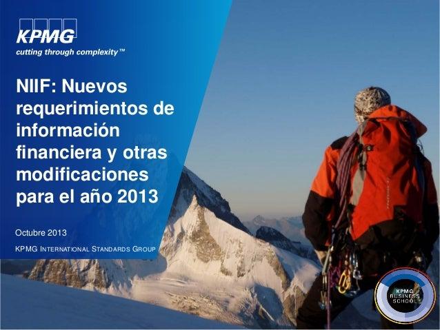 NIIF: Nuevos requerimientos de información financiera y otras modificaciones para el año 2013 Octubre 2013 KPMG I NTERNATI...