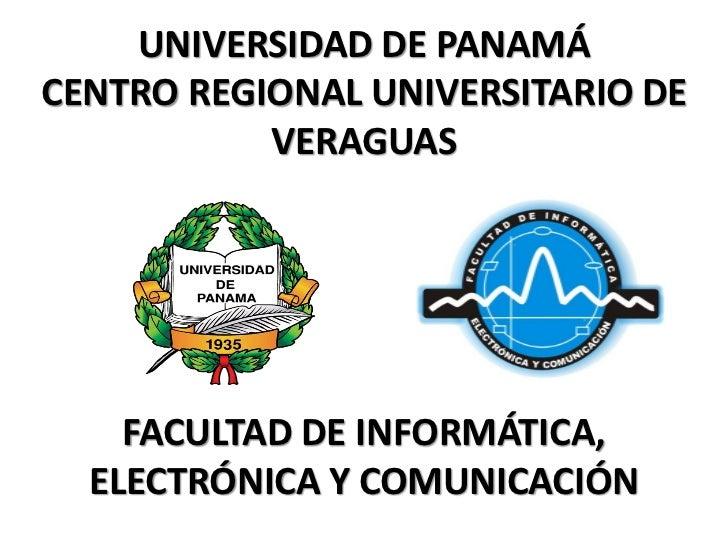 UNIVERSIDAD DE PANAMÁCENTRO REGIONAL UNIVERSITARIO DE           VERAGUAS    FACULTAD DE INFORMÁTICA,  ELECTRÓNICA Y COMUNI...