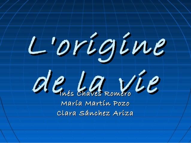 L'origine de la vie Inés Chaves Romero María Martín Pozo Clara Sánchez Ariza